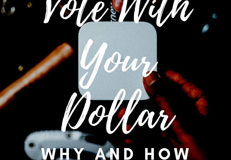 Vote With Your Dollar: Why and How